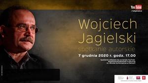 Spotkanie online z Wojciechem Jagielskim