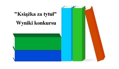 """Wyniki konkursu """"Książka za tytuł"""""""