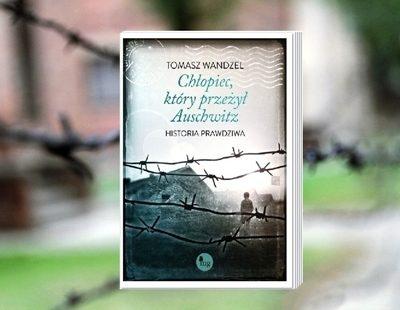 """Tomasz Wandzel """"Chłopiec który przeżył Auschwitz. Historia Prawdziwa"""""""