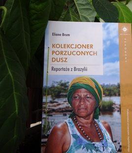 """Eliane Brum """"Kolekcjoner porzuconych dusz. Reportaże z Brazylii"""""""