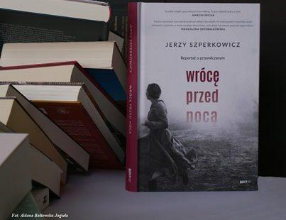 """Jerzy Szperkowicz """"Wrócę przed nocą. Reportaż o przemilczanym"""""""